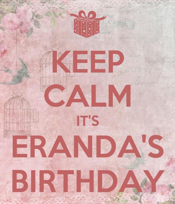 KEEP CALM IT'S ERANDA'S BIRTHDAY