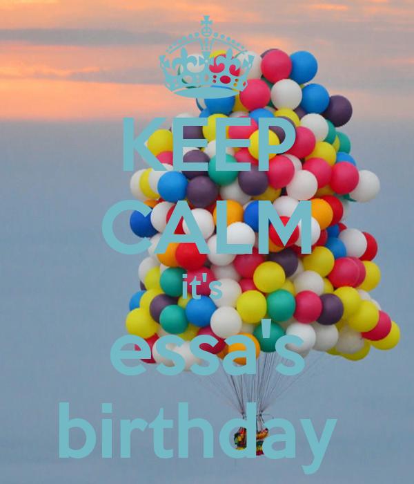 KEEP CALM it's  essa's birthday