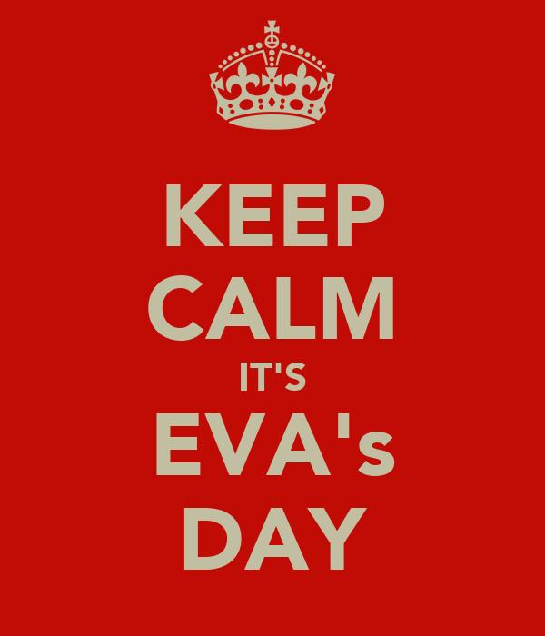 KEEP CALM IT'S EVA's DAY