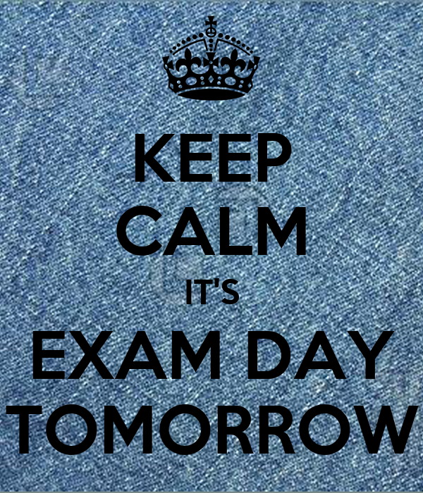 KEEP CALM IT'S EXAM DAY TOMORROW