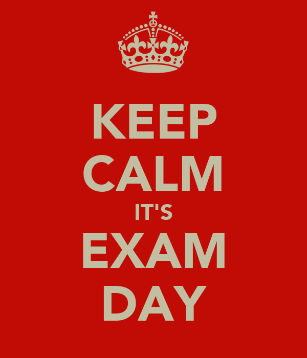 KEEP CALM IT'S EXAM DAY