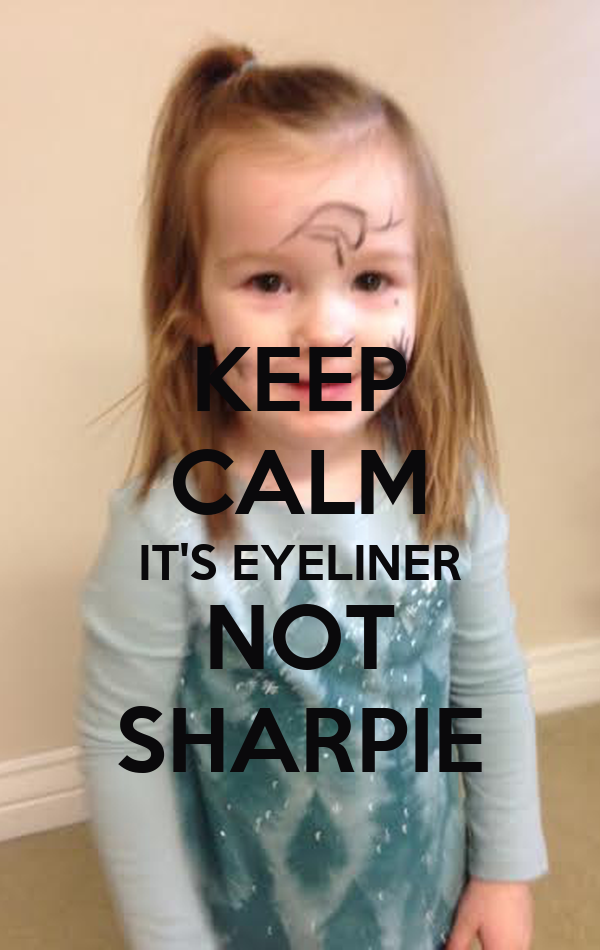 KEEP CALM IT'S EYELINER NOT SHARPIE