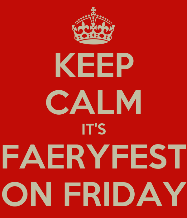 KEEP CALM IT'S FAERYFEST ON FRIDAY