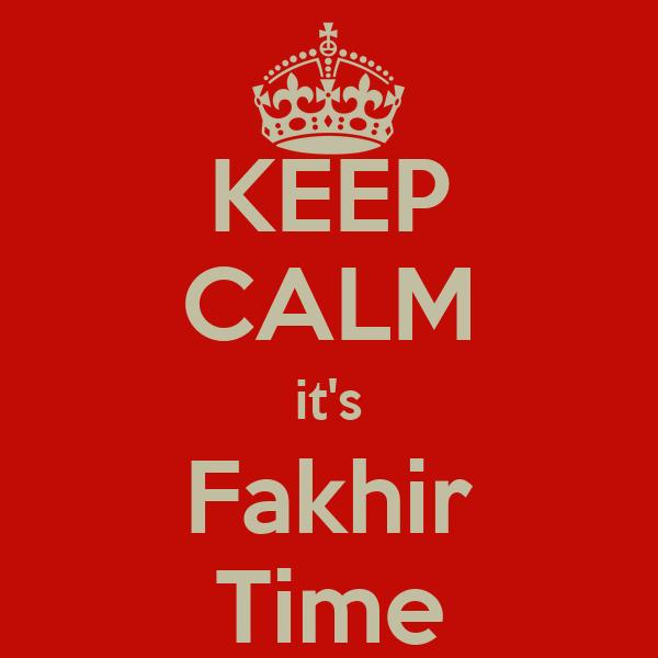 KEEP CALM it's Fakhir Time