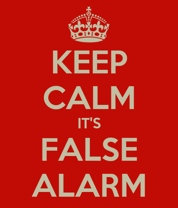 KEEP CALM IT'S FALSE ALARM