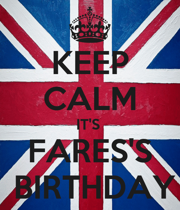 KEEP CALM IT'S  FARES'S  BIRTHDAY