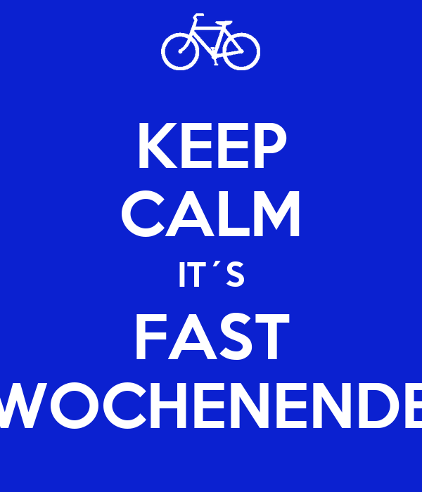 KEEP CALM IT´S FAST WOCHENENDE