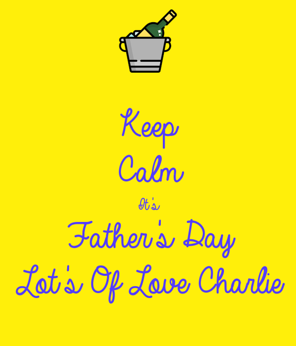 Keep Calm It's Father's Day Lot's Of Love Charlie