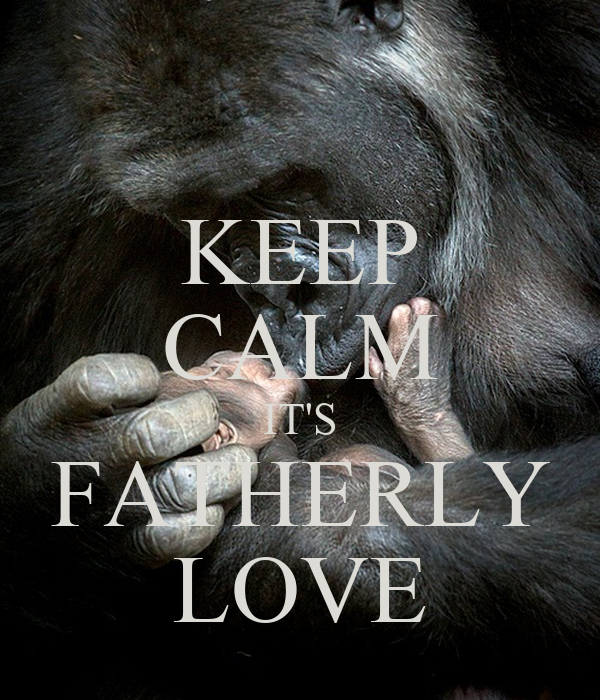 KEEP CALM IT'S FATHERLY LOVE