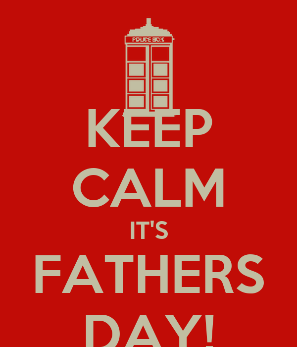 KEEP CALM IT'S FATHERS DAY!