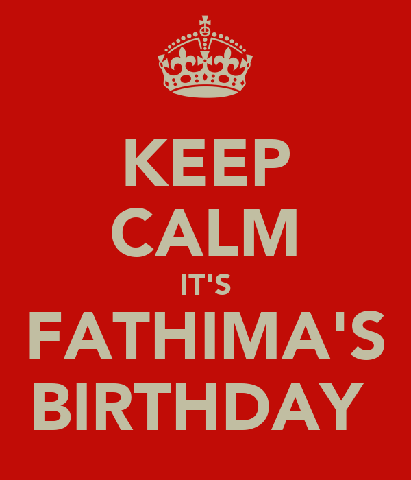 KEEP CALM IT'S FATHIMA'S BIRTHDAY
