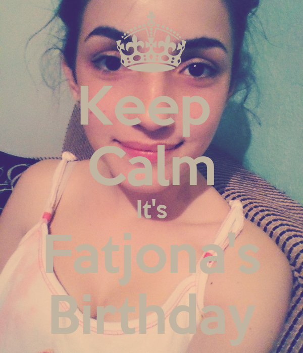 Keep  Calm It's Fatjona's Birthday
