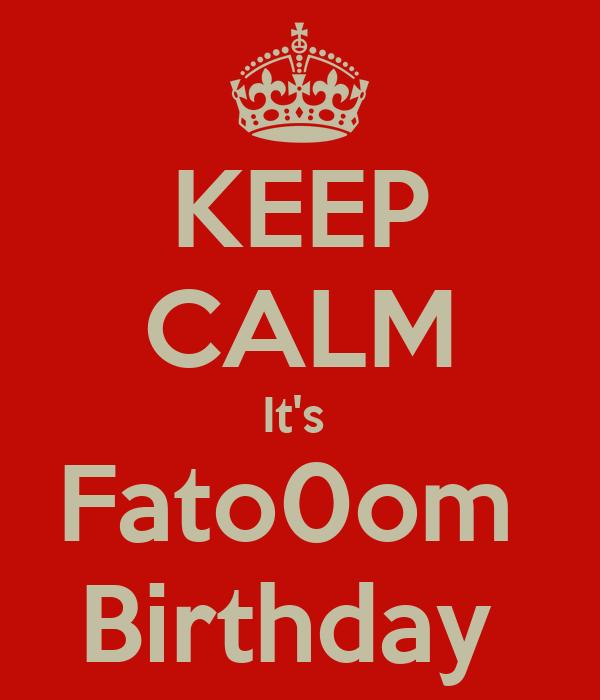 KEEP CALM It's  Fato0om  Birthday