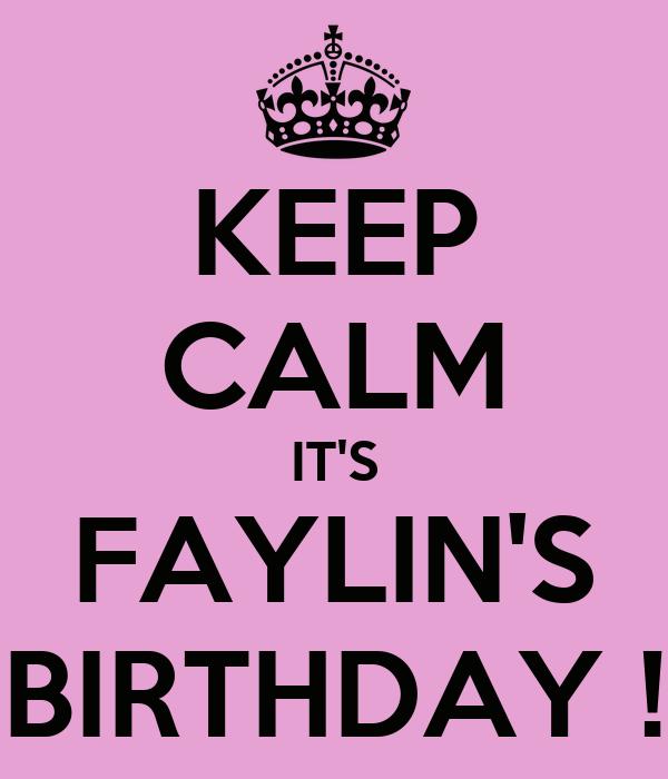 KEEP CALM IT'S FAYLIN'S BIRTHDAY !