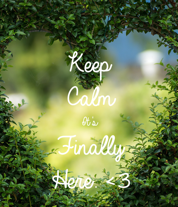 Keep Calm It's  Finally  Here. <3