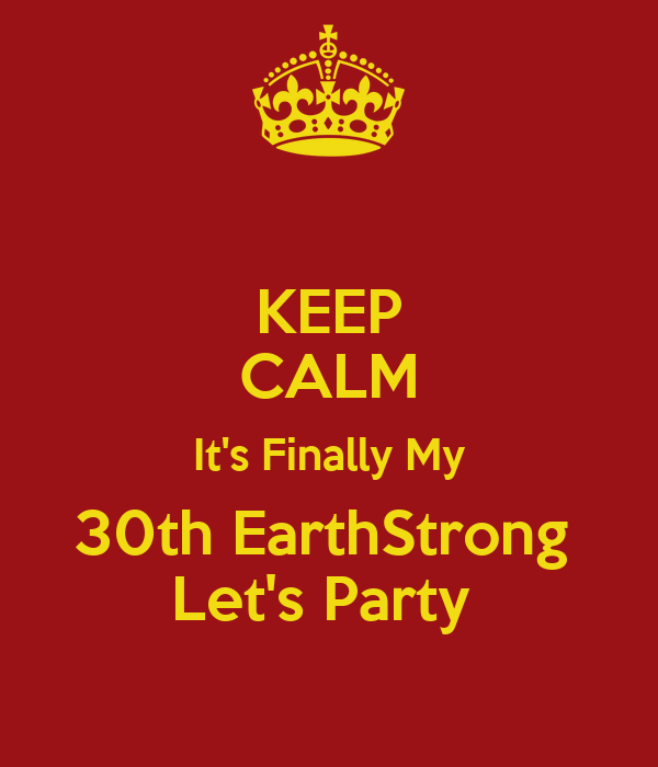 KEEP CALM It's Finally My 30th EarthStrong  Let's Party