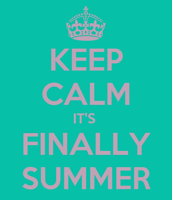 KEEP CALM IT'S  FINALLY SUMMER
