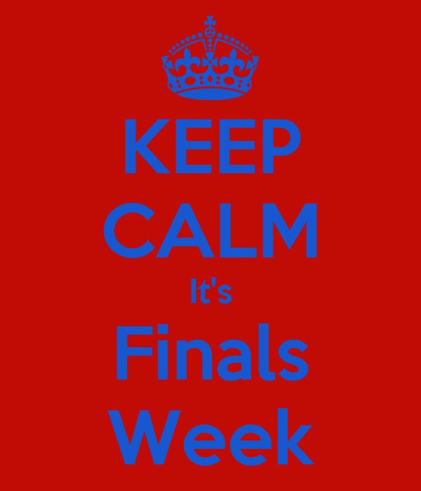 KEEP CALM It's Finals Week
