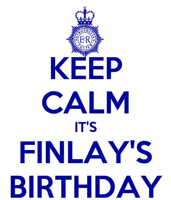 KEEP CALM IT'S FINLAY'S BIRTHDAY