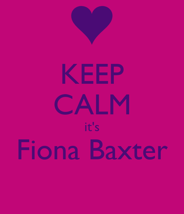 KEEP CALM it's Fiona Baxter