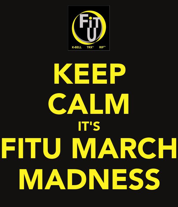 KEEP CALM IT'S FITU MARCH MADNESS