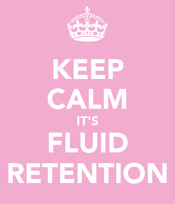 KEEP CALM IT'S FLUID RETENTION