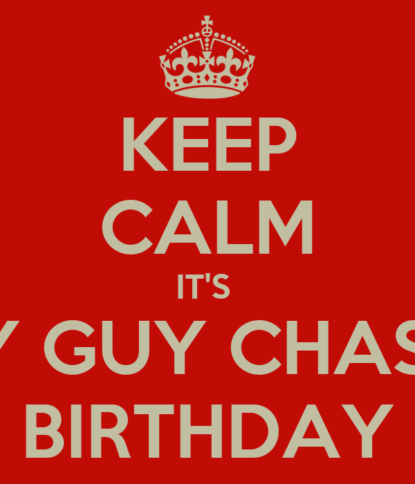 KEEP CALM IT'S  FLY GUY CHASE'S BIRTHDAY