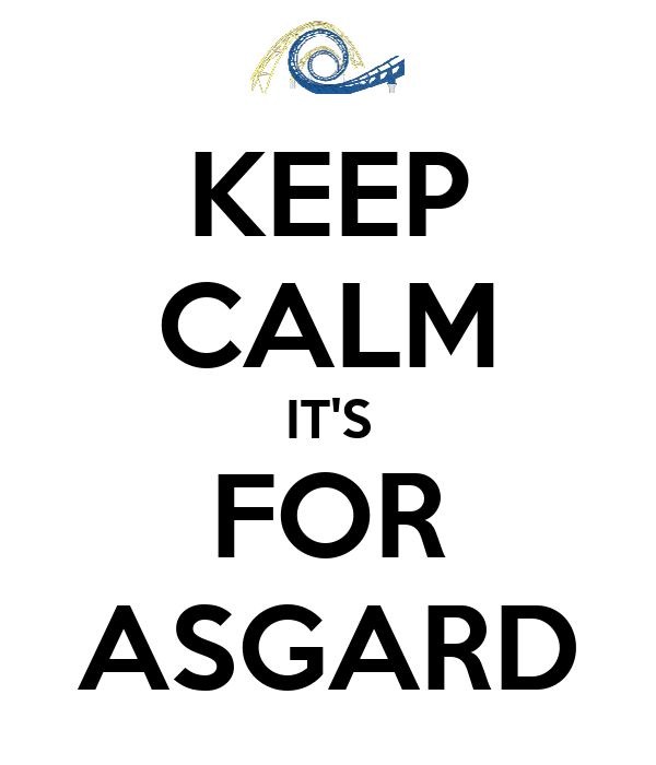 KEEP CALM IT'S FOR ASGARD