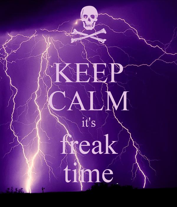 KEEP CALM it's freak time