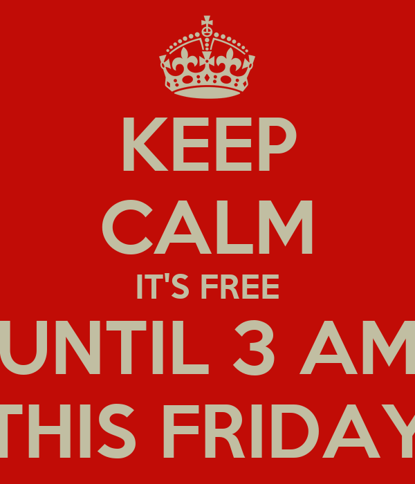 KEEP CALM IT'S FREE UNTIL 3 AM THIS FRIDAY