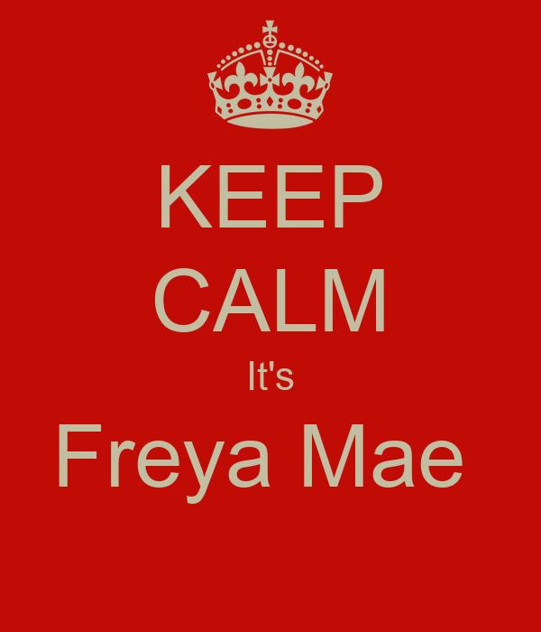 KEEP CALM It's Freya Mae
