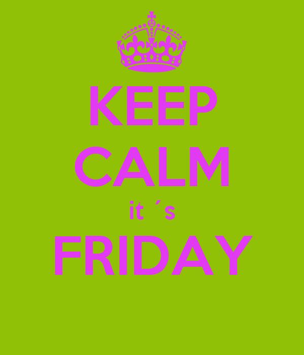 KEEP CALM it ´s FRIDAY