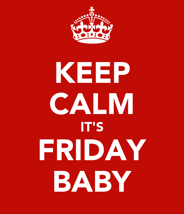 KEEP CALM IT'S FRIDAY BABY
