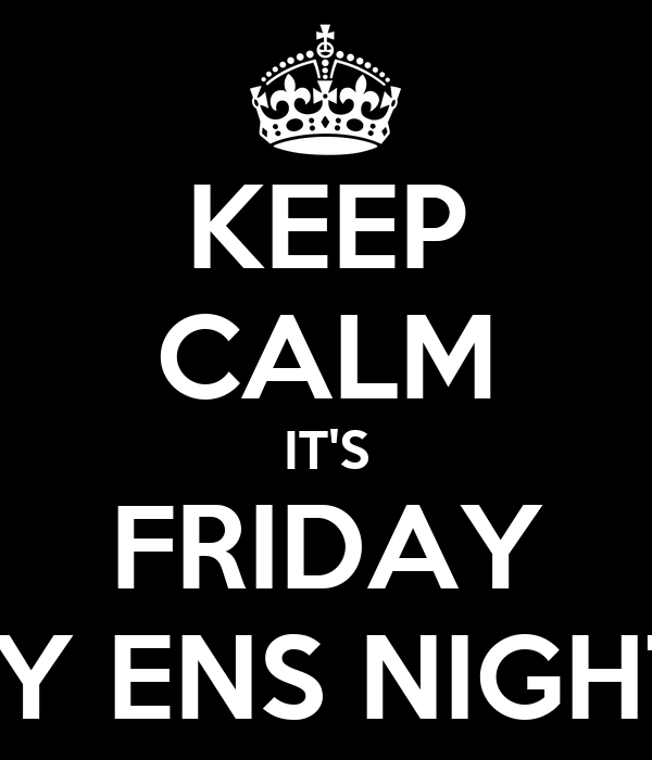 KEEP CALM IT'S FRIDAY ENJOY ENS NIGHT LIFE
