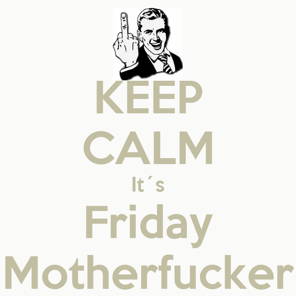 KEEP CALM It´s Friday Motherfucker
