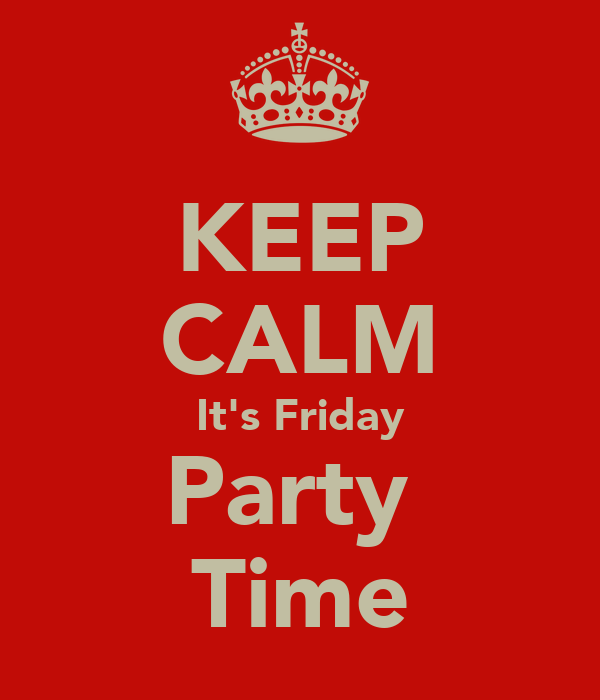 KEEP CALM It's Friday Party  Time