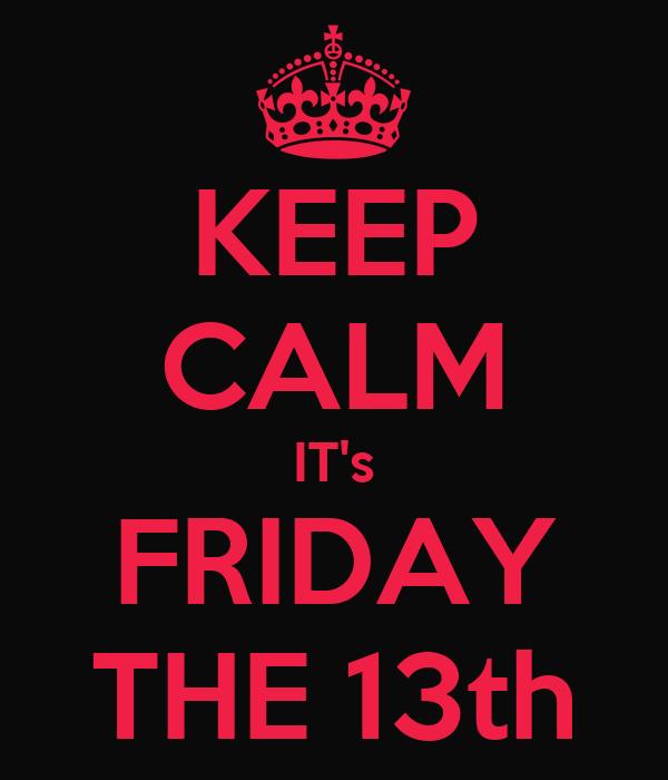 KEEP CALM IT's FRIDAY THE 13th Poster | jason X | Keep ...