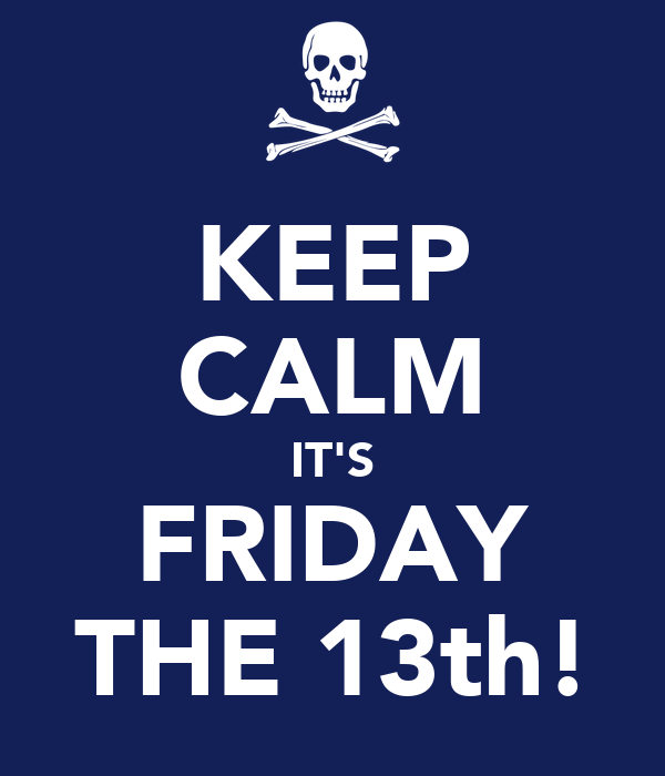 KEEP CALM IT'S FRIDAY THE 13th!