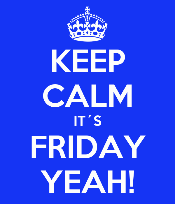 KEEP CALM IT´S FRIDAY YEAH!