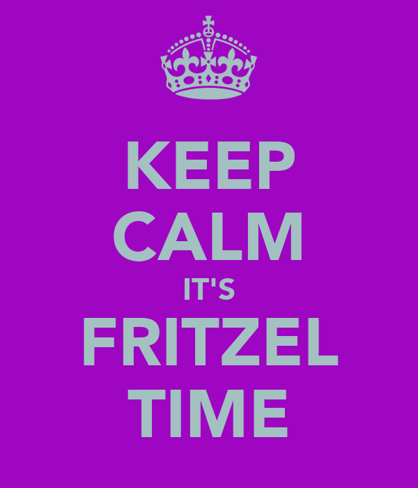 KEEP CALM IT'S FRITZEL TIME