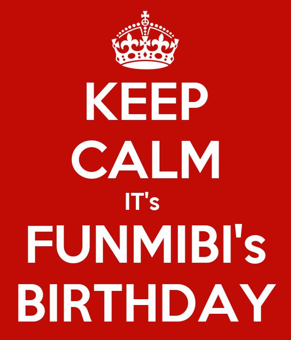 KEEP CALM IT's  FUNMIBI's BIRTHDAY