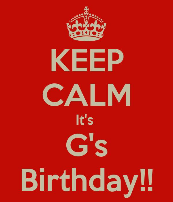 KEEP CALM It's  G's Birthday!!