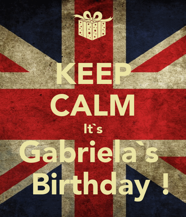 KEEP CALM It`s Gabriela`s    Birthday !