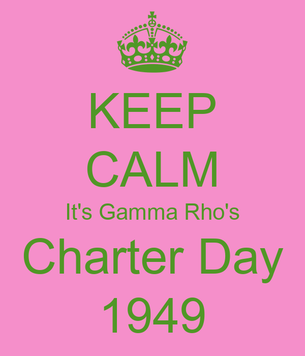 KEEP CALM It's Gamma Rho's Charter Day 1949