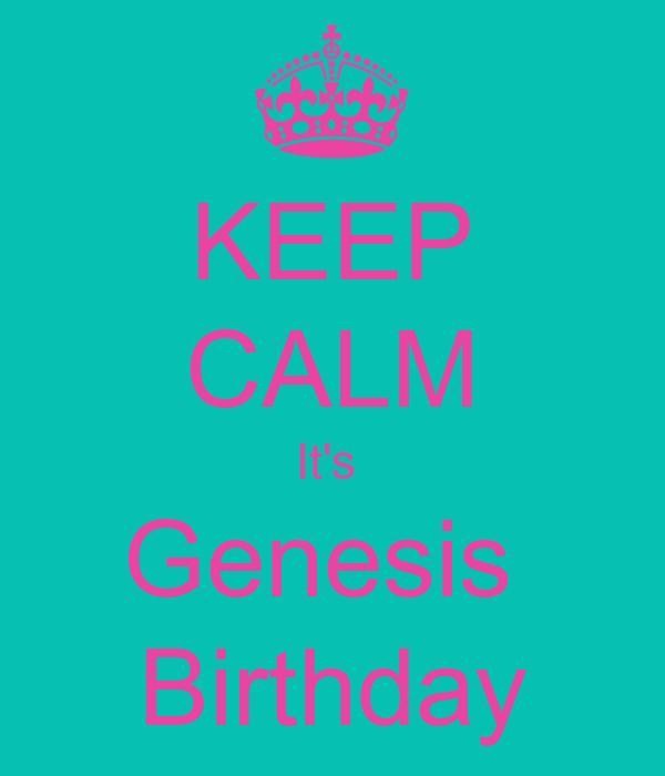 KEEP CALM It's  Genesis  Birthday