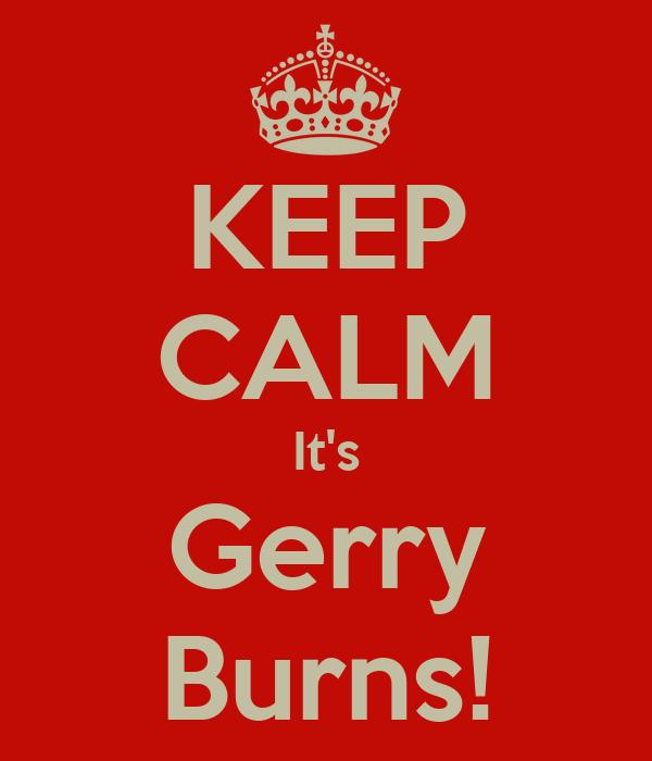 KEEP CALM It's Gerry Burns!