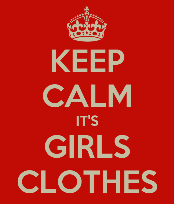 KEEP CALM IT'S GIRLS CLOTHES
