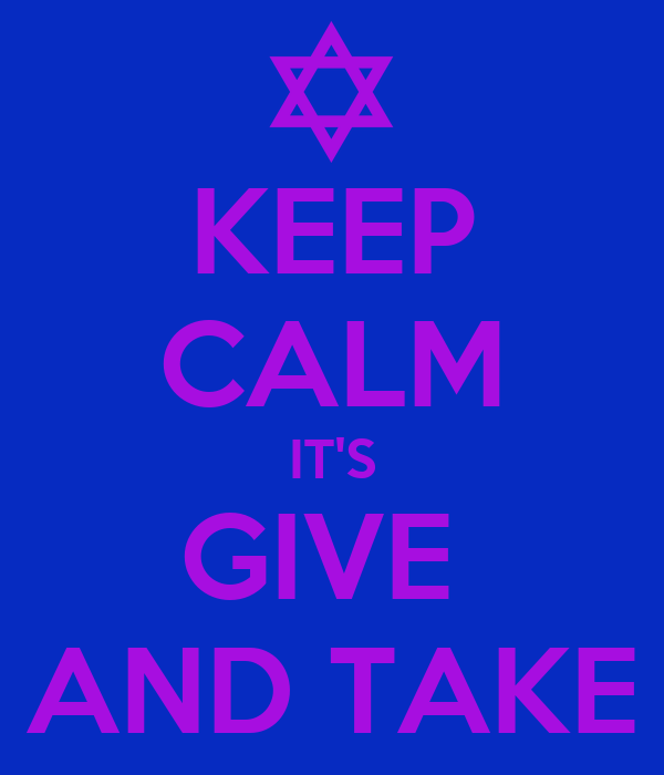 KEEP CALM IT'S GIVE  AND TAKE