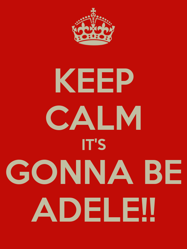 KEEP CALM IT'S GONNA BE ADELE!!