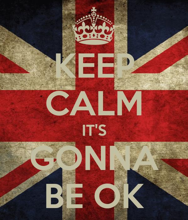 KEEP CALM IT'S GONNA BE OK